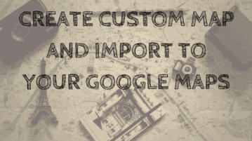 how to create custom map and import to google maps